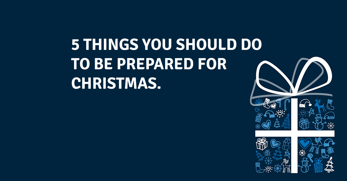 5 things you should do to be prepared for Christmas