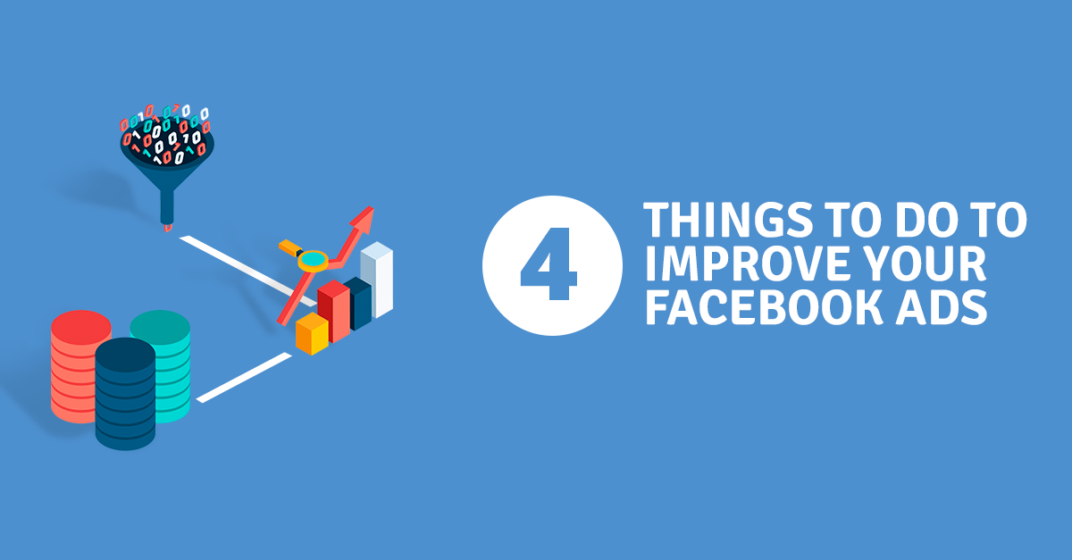 4 Things To Do To Improve Your Facebook Ads