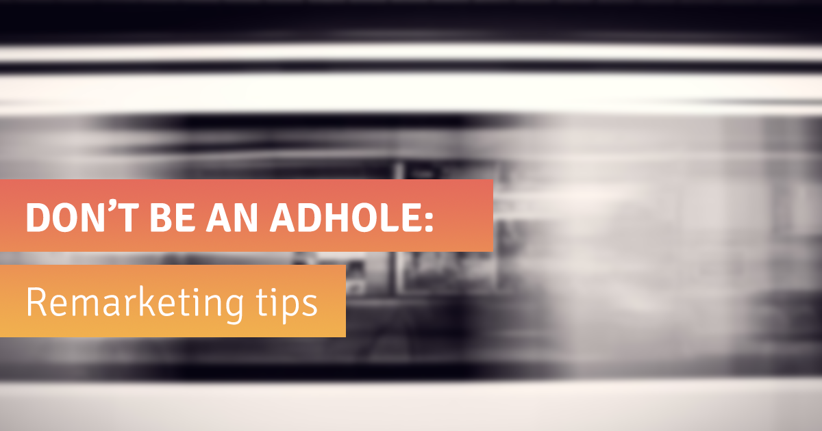 Don't Be an Adhole: Remarketing Tips