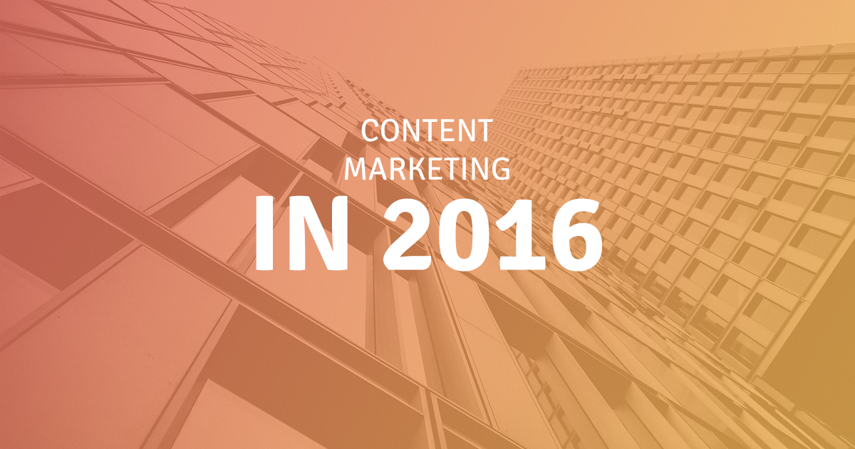 Working with Content Marketing in 2016